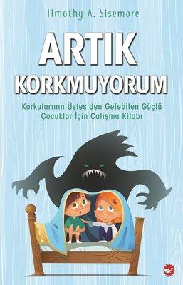 ARTIK KORKMUYORUM - Korkuların Üstesinden Gelebilen Güçlü Çocuklar için Çalışma Kitabı Kitap Kapağı
