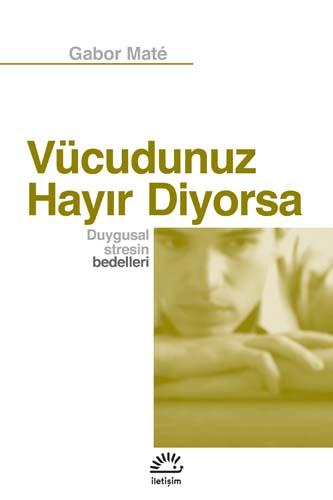 VÜCUDUNUZ HAYIR DİYORSA - Duygusal Stresin Bedelleri Kitap Kapağı